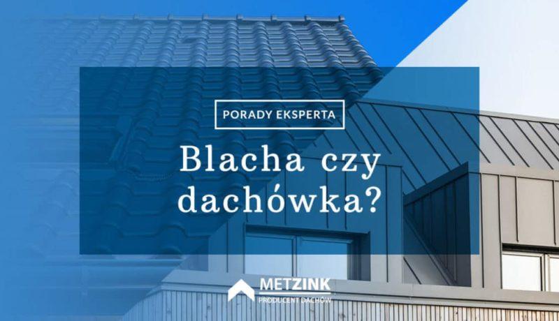 Jakie pokrycie dachowe wybrać - Blacha czy blachodachówka?